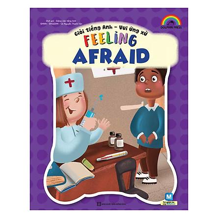 Giỏi Tiếng Anh - Vui Ứng Xử - Feeling Afraid