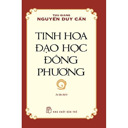 Tinh Hoa Đạo Học Đông Phương (Thu Giang Nguyễn Duy Cần ) (Tái Bản)