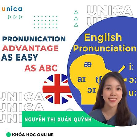 – Khóa học NGOẠI NGỮ – Lợi Thế Phát Âm – Pronunication Advantage – As easy as ABC- UNICA.VN