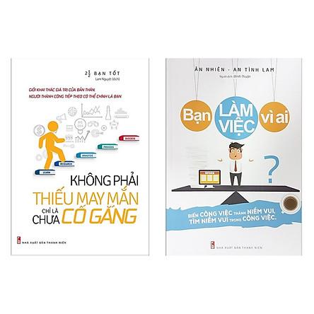 Combo 2 Cuốn Sách Tư Duy - Kỹ Năng Sống Hay : Không Phải Thiếu May Mắn Chỉ Là Chưa Cố Gắng + Bạn Làm Việc Vì Ai ? ( Tặng Kèm Bookmark Thiết Kế )