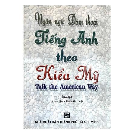 Ngôn Ngữ Đàm Thoại Tiếng Anh Theo Kiểu Mỹ (Talk The American Way)