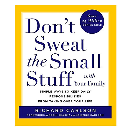 Don't Sweat the Small Stuff with Your Family: Simple Ways to Keep Daily Responsibilities from Taking Over Your Life