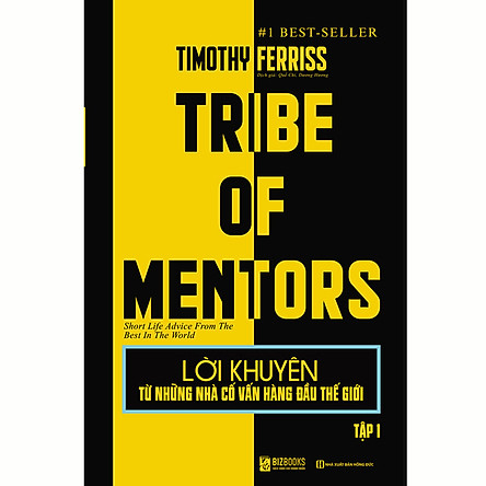 Lời Khuyên Từ Những Nhà Cố Vấn Hàng Đầu Thế Giới – Tribe Of Mentors (Tập 1)