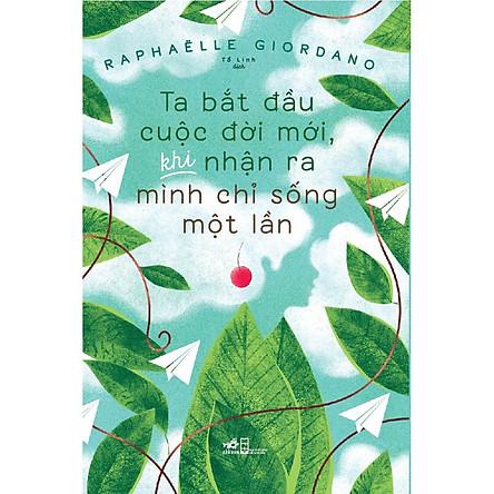 Sách - Ta bắt đầu cuộc đời mới, khi nhận ra mình chỉ sống một lần (tặng kèm bookmark thiết kế)