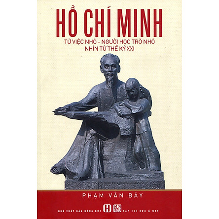 Hồ Chí Minh: Từ Việc Nhỏ - Người Học Trò Nhỏ Nhìn Từ Thế Kỷ XXI