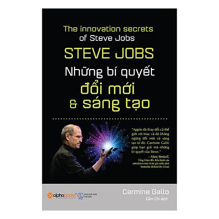Steve Jobs - Những Bí Quyết Đổi Mới Và Sáng Tạo (Tái Bản 2017)