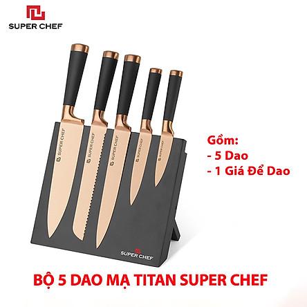 Bộ Dao Bếp Mạ Titan (5 cái) Cao Cấp Chính Hãng Super Chef Bằng Thép Không Gỉ, An Toàn Sức Khỏe, Sắc Bén, Siêu Bền Bỉ Lâu Cùn,Đa Năng Siêu Tiện Lợi Kèm Theo Giá Đỡ Dao Sang Trọng