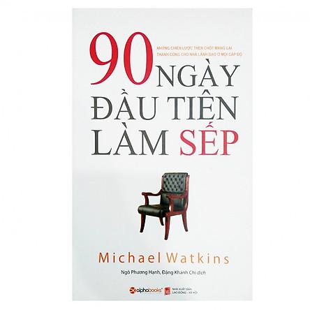90 Ngày Đầu Tiên Làm Sếp (Tái Bản) ( Tặng Kèm Bookmark Tuyệt Đẹp )