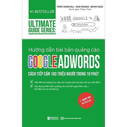 Hướng Dẫn Bài Bản Quảng Cáo Google Adswords: Cách Tiếp Cận 100 Triệu Người Trong 10 Phút