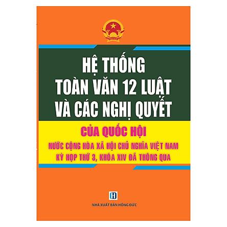 Hệ Thống Toàn Văn 12 Luật và Các Nghị Quyết Của Quốc Hội Nước Cộng Hòa Xã Hội Chủ Nghĩa Việt Nam Kỳ Họp Thứ 3, Khóa XIV Thông Qua