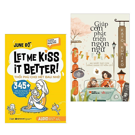 Combo Sách Kiến Thức - Bách Khoa Cho Bé: LET ME KISS IT BETTER! Thổi Phù Cho Hết Đau Nhé! + Giúp Con Phát Triển Ngôn Ngữ (Bộ Sách Được Phụ Huynh Việt Nam Khuyên Đọc)