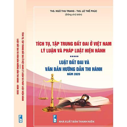 Tích tụ, tập trung đất đai ở Việt Nam - Lý luận và pháp luật hiện hành – Luật Đất đai và các văn bản hướng dẫn thi hành