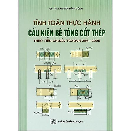 Tính Toán Thực Hành Cấu Kiện Bê Tông Cốt Thép Theo Tiêu Chuẩn TCXDVN 356-2005 - Tập 2 (Tái Bản)