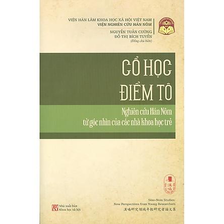 Tùng Thư Văn Hóa Hán Nôm - Quyển 2 - Cổ Học Điểm Tô - Nghiên Cứu Hán Nôm Từ Góc Nhìn Của Các Nhà Khoa Học Trẻ
