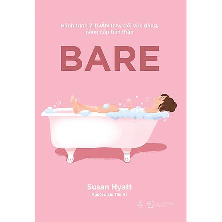 BARE – Hành Trình 7 Tuần Thay Đổi Vóc Dáng, Nâng Cấp Bản Thân