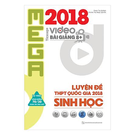 Mega Luyện Đề THPTQG 2018 Sinh Học – Tích Hợp Video Bài Giảng 8+