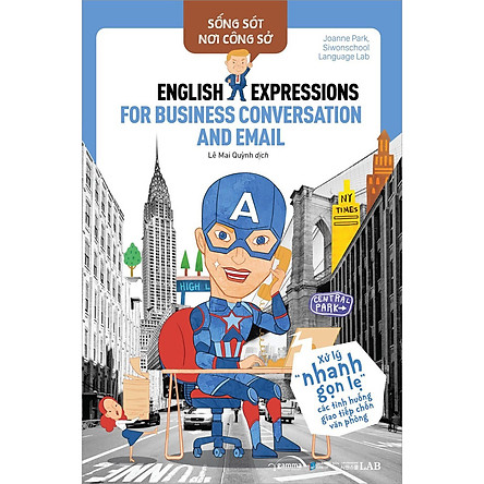 Sống Sót Nơi Công Sở: English Expression For Business Conversation & Email - Xử Lý Nhanh Gọn Lẹ Các Tình Huống Giao Tiếp Chốn Văn Phòng