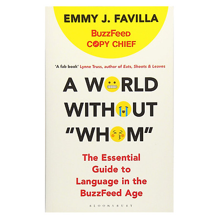 """A World Without """"Whom"""" : The Essential Guide To Language In The Buzzfeed Age"""