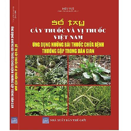 Sách   Sổ Tay Cây Thuốc Và Vị Thuốc Việt Nam - Ứng Dụng Những Bài Thuốc Chữa Bệnh Thường Gặp Trong Dân Gian