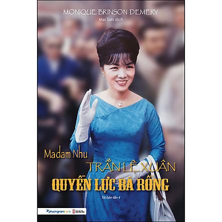 Madam Nhu Trần Lệ Xuân Quyền Lực Bà Rồng (Tái Bản)