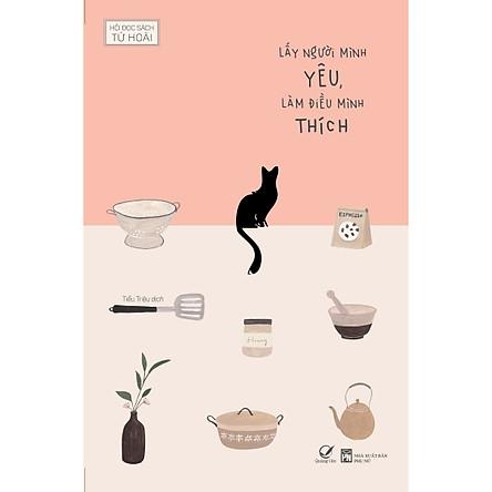 Lấy Người Mình Yêu, Làm Điều Mình Thích - Tặng Kèm 1 Bookmark + 3 Postcard (Số Lượng Có Hạn)