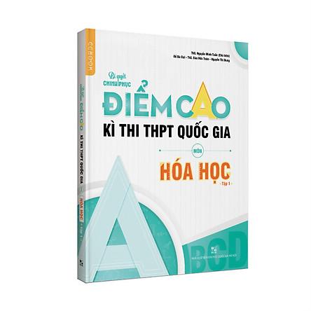 Bí quyết chinh phục điểm cao kì thi THPT Quốc gia môn Hóa học Lớp 12 Tập 1