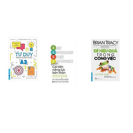 Combo 3 cuốn sách: Tư Duy Theo Khổ Giấy A3 + Để Hiệu Quả Trong Công Việc + Cải Tiến Năng Lực Bản Thân