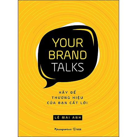 Your Brand Talks – Hãy Để Thương Hiệu Của Bạn Cất Lời