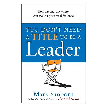 You Don't Need A Title To Be A Leader - Nhà Lãnh Đạo Không Chức Danh