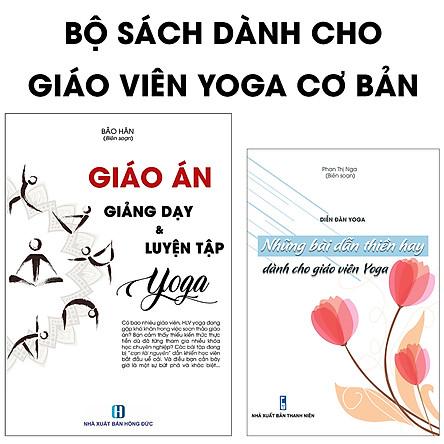 Bộ sách dành cho Giáo viên Yoga cơ bản: Giáo án giảng dạy & luyện tập Yoga + Những bài dẫn thiền hay dành cho giáo viên Yoga