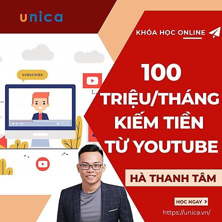 – Khóa học KINH DOANH – Kiếm 100tr/tháng Từ Kênh Bán Hàng Trên Youtube- UNICA.VN