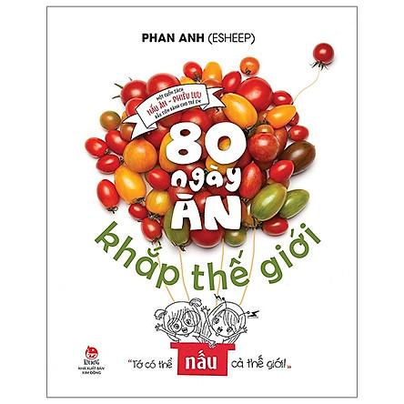 80 Ngày Ăn Khắp Thế Giới - Một Cuốn Sách Nấu Ăn - Phiêu Lưu Đầu Tiên Dành Cho Trẻ Em (Tái Bản 2019)