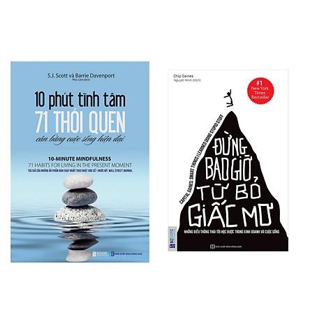 Combo 2 cuốn : 10 phút tĩnh tâm + Đừng bao giờ từ bỏ giấc mơ ( Tặng 1 giỡ điện thoại iring cute)