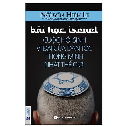 Bài Học Israel - Cuộc Hồi Sinh Vĩ Đại Của Dân Tộc Thông Minh Nhất Thế Giới (Tặng Bookmark PL)