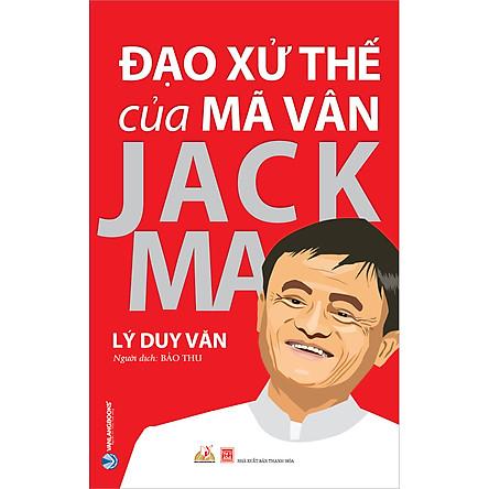 Đạo Xử Thế Của Mã Vân Jack Ma (Tái Bản)