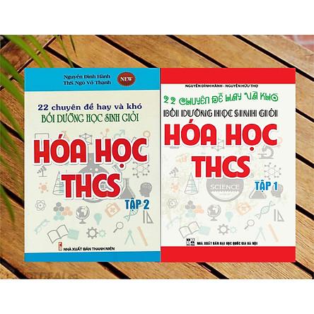 Combo 22 chuyên đề hay và khó bồi dưỡng học sinh giỏi hóa học THCS ( Tập 1 + 2 ) Phiên bản mới nhất