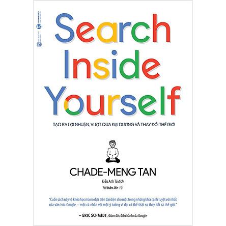 Search Inside Yourself - Tạo Ra Lợi Nhuận Vượt Qua Đại Dương Và Thay Đổi Thế Giới (Tái Bản Lần Thứ 13-2020)
