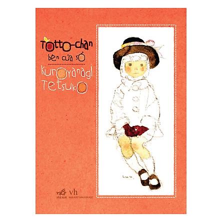Totto - Chan Bên Cửa Sổ (Tái Bản)