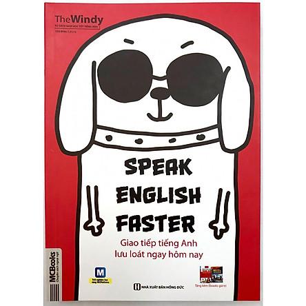 Speak english faster Giao Tiếp Tiếng Anh Lưu Loát Ngay Hôm Nay (Tặng kèm Kho Audio Books)