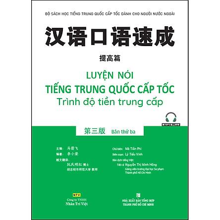 Luyện Nói Tiếng Trung Quốc Cấp Tốc - Trình Độ Tiền Trung Cấp (Bản Thứ Ba) (Quét Mã Qr Để Nghe File Mp3)
