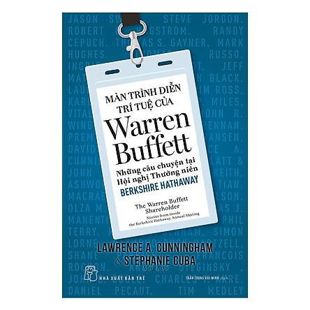 Màn Trình Diễn Trí Tuệ Của Warren Buffett - Những Câu Chuyện Tại Hội Nghị Thường Niên Berkshire Hathaway
