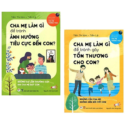 Bộ Sách Cha Mẹ Làm Gì Để Tránh Ảnh Hưởng Tiêu Cực Đến Con + Cha Mẹ Làm Gì Để Tránh Gây Tổn Thương Cho Con (Bộ 2 Cuốn)