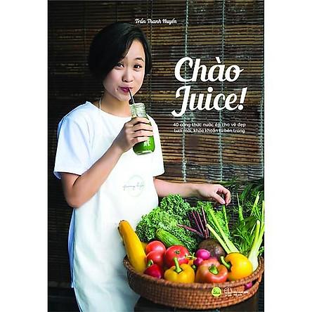 Top 1 Sách Dinh Dưỡng Bán Chạy: Chào Juice (40 Công Thức Nước Ép Cho Vẻ Đẹp Tươi Mới, Khỏe Khoắn Từ Bên Trong) - Tặng Kèm Bookmark Green Life