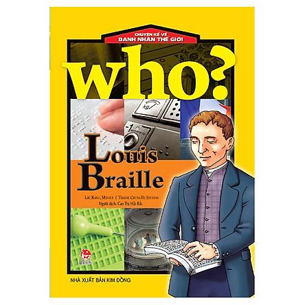 Who? Chuyện Kể Về Danh Nhân Thế Giới: Louis Braille (Tái Bản 2018)