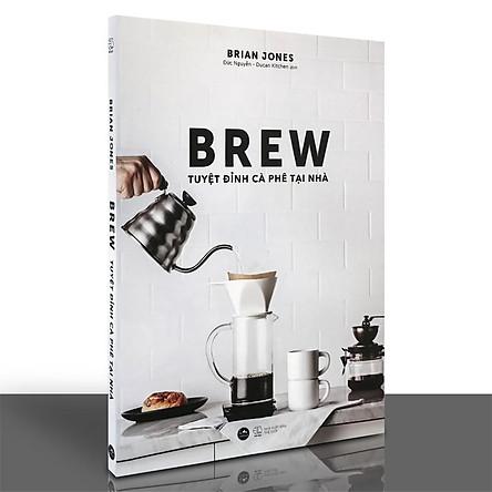 Sách - Brew - Tuyệt Đỉnh Cà Phê Tại Nhà
