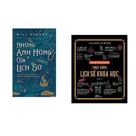 Combo 2 cuốn sách: Những anh hùng của lịch sử (bìa cứng)  + Kiến thức căn bản cần biết - Theo dòng lịch sử khoa học