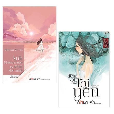 Combo 2 Cuốn Tiểu Thuyết Ngôn Tình Hay Nhất : Anh không muốn để em một mình + Đừng Vội Nói Lời Yêu (Tặng kèm Bookmark thiết kế AHA)