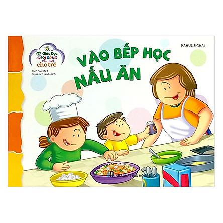 Giáo Dục Các Kỹ Năng Cần Thiết Cho Trẻ : Vào bếp học nấu ăn