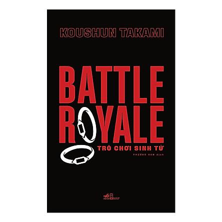 """Sách Trinh Thám, Kinh Dị: BATTLE ROYALE - Trò Chơi Sinh Tử (Một Trong Những Novel """"Huyền Thoại"""" Ăn Khách Nhất Tại Nhật Bản / Tặng Kèm Bookmark Green Life)"""