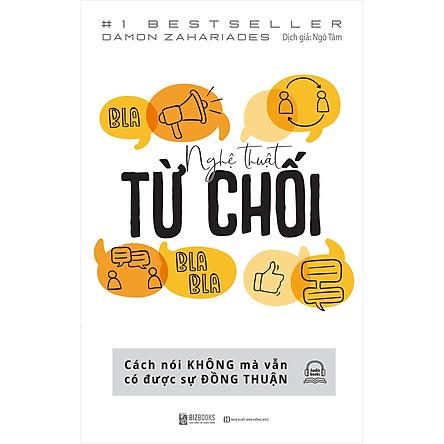 Nghệ Thuật Từ Chối – Cách Nói Không Mà Vẫn Có Được Đồng Thuận